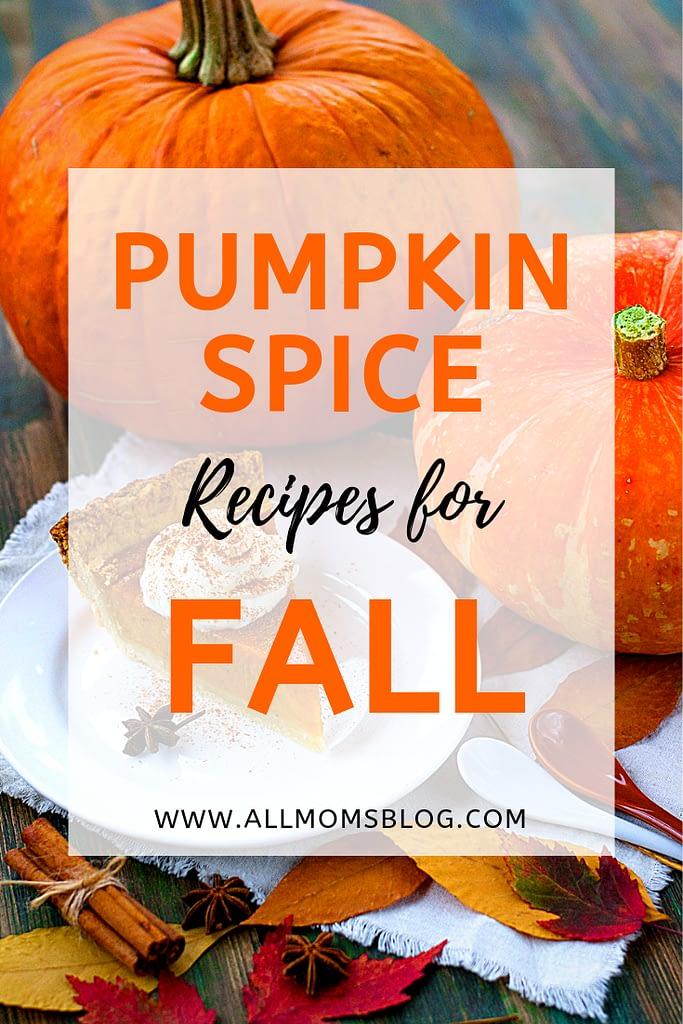 pumpkin spice recipes for fall- allmomsblog