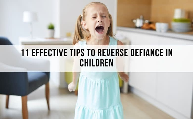 11 Effective Tips To Reverse Defiance in Kids