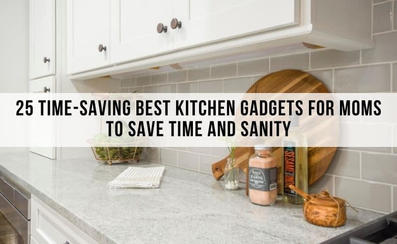 25 best kitchen gadgets for moms to make their lives easier