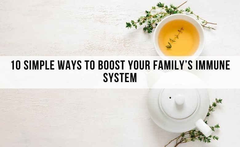 10 Ways To Boost Your Family's Immune System