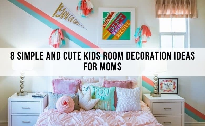 8 Cute Kids Room Decoration Ideas For Moms