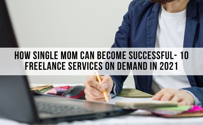 freelancing services for single moms in 2021